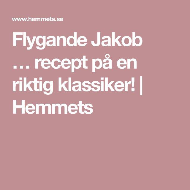Flygande Jakob …recept på en riktig klassiker! | Hemmets