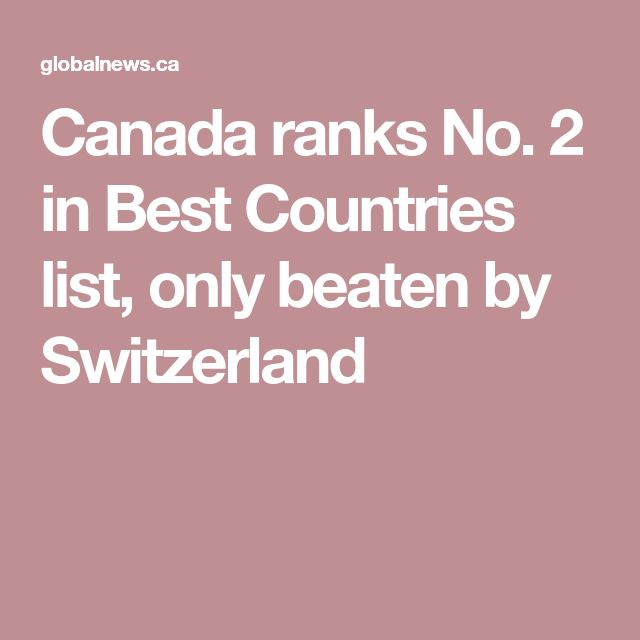 Canada ranks No. 2 in Best Countries list, only beaten by Switzerland