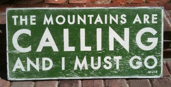 The Mountains are calling and I must go. MEDIUM-12 x 28