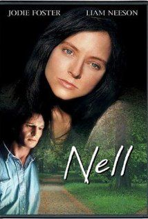 """If you haven't seen, """"Nell"""" a 1994 movie, with Jodie Foster & Liam Neeson, please watch it. No matter what age you are, you'll love it!"""