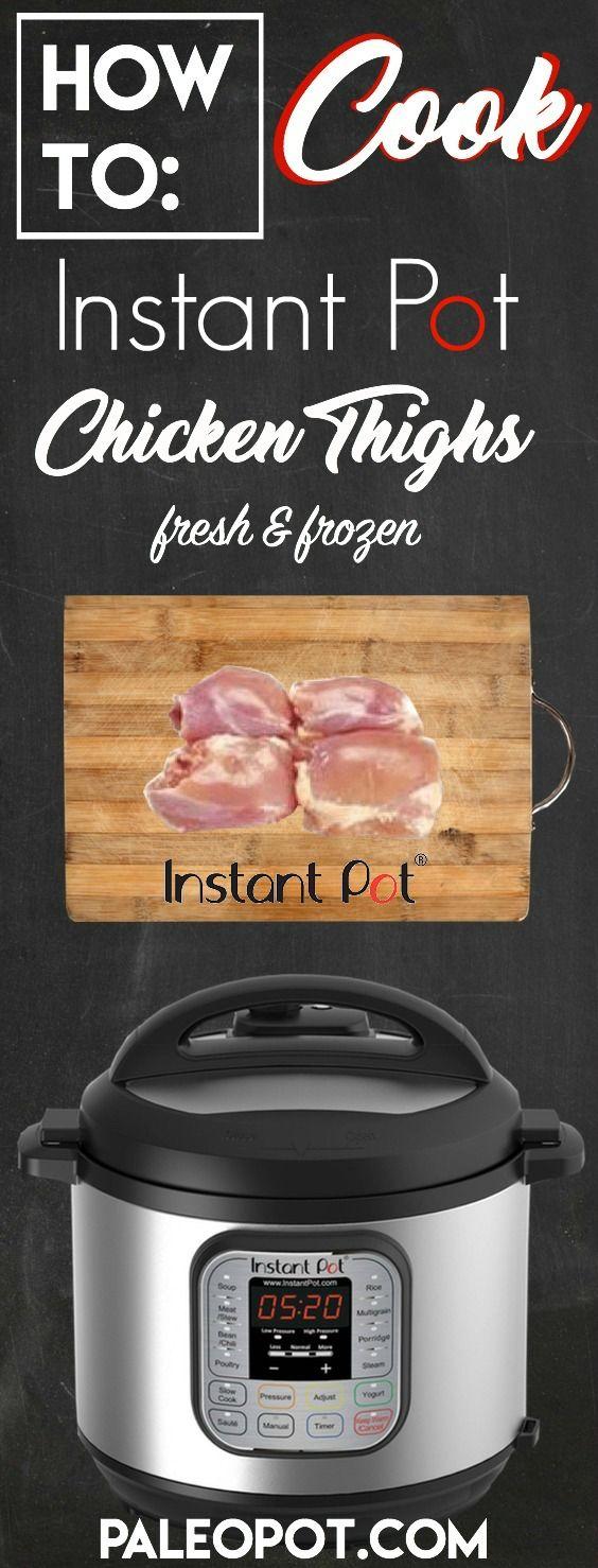 How To: Cook Instant Pot Chicken Thighs – Fresh, Frozen, Bone in and Boneless