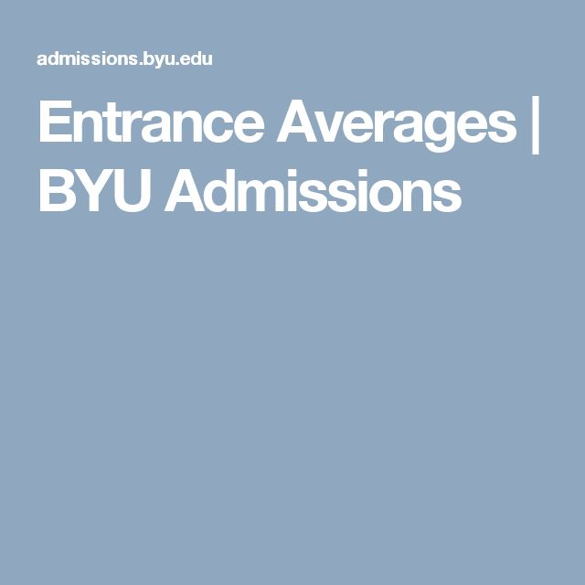 Entrance Averages   BYU Admissions