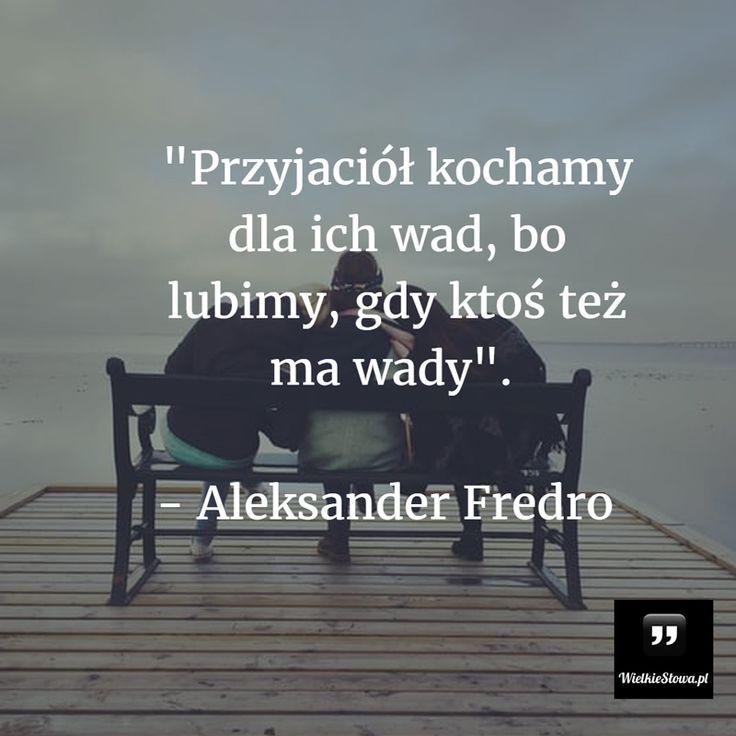 Przyjaciół kochamy dla ich wad... #Fredro-Aleksander,  #Przyjaźń