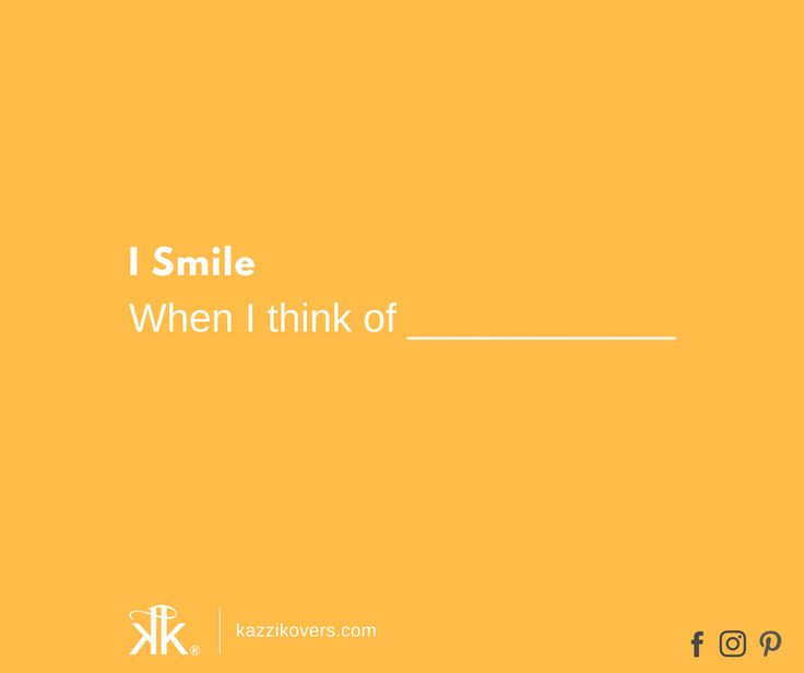 I smile when I think of ______