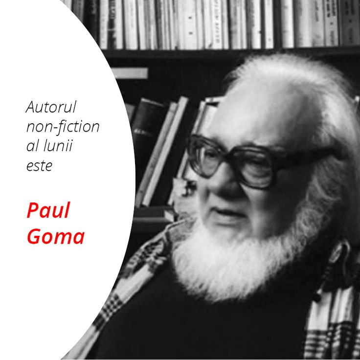 Autorul de non-ficțiune al lunii octombrie 2016 este Paul Goma.