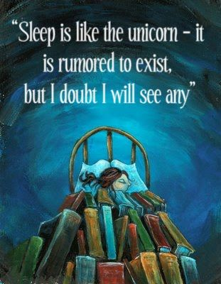 Sleep is like the unicorn - it is rumored to exist, but I don't see any. #sleep #insomnia