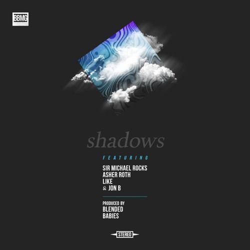 Blended Babies ft. Sir Michael Rocks, Asher Roth, Like & Jon B – Shadows