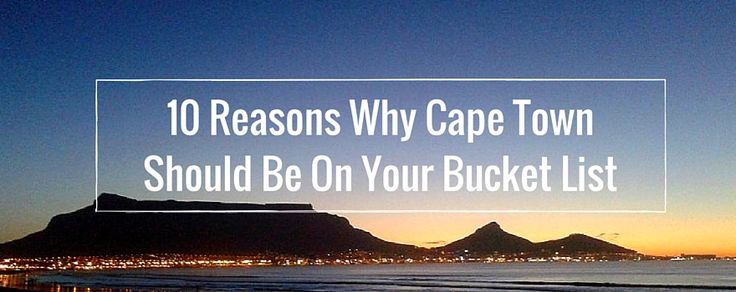 10 Reasons Why Cape Town Should Be On Your Bucketlist - Come visit us :)