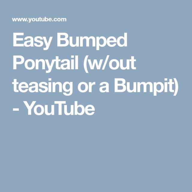 Easy Bumped Ponytail (w/out teasing or a Bumpit) - YouTube