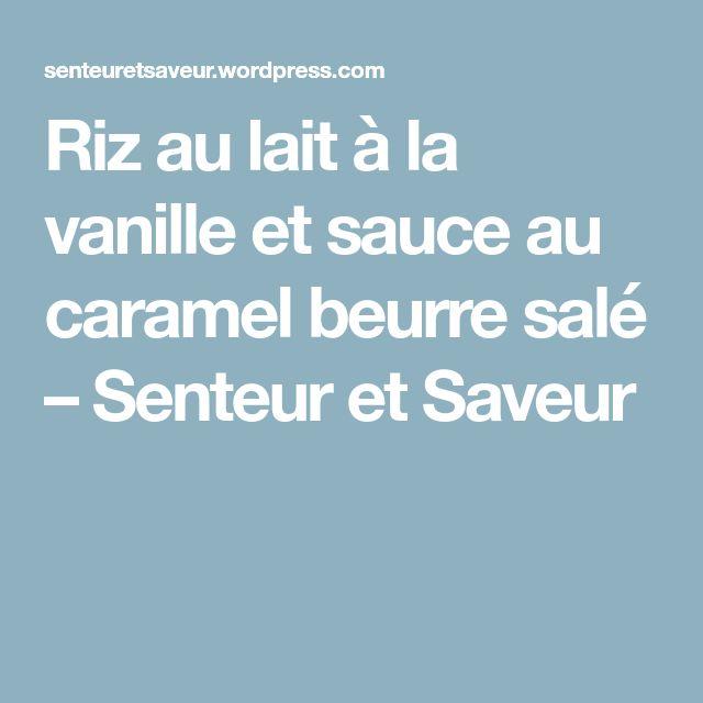 Riz au lait à la vanille et sauce au caramel beurre salé – Senteur et Saveur