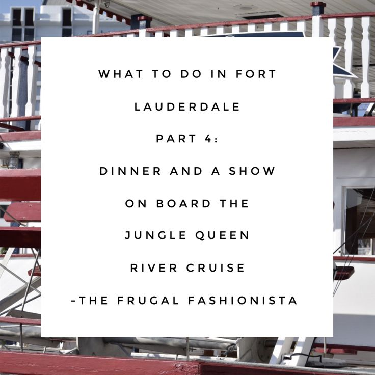 What to do in Fort Lauderdale Part 4: Dinner and a Show on Board The Jungle Queen River Cruise http://thefrugalfashionistacdn.com/fort-lauderdale-part-4-dinner-show-board-jungle-queen-river-cruise/