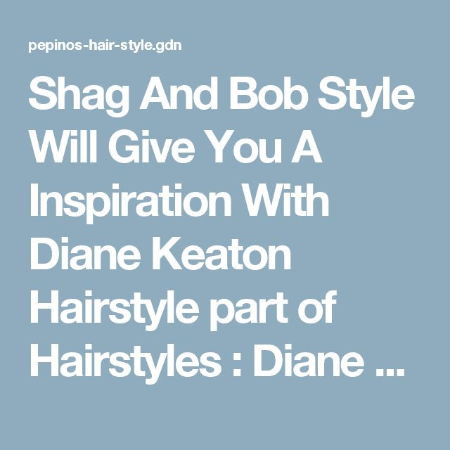 Shag And Bob Style Will Give You A Inspiration With Diane Keaton Hairstyle part of Hairstyles : Diane Keaton Net Worth. Diane Keaton Hair Color. Diane Lane Hairstyle. - Hair-styles