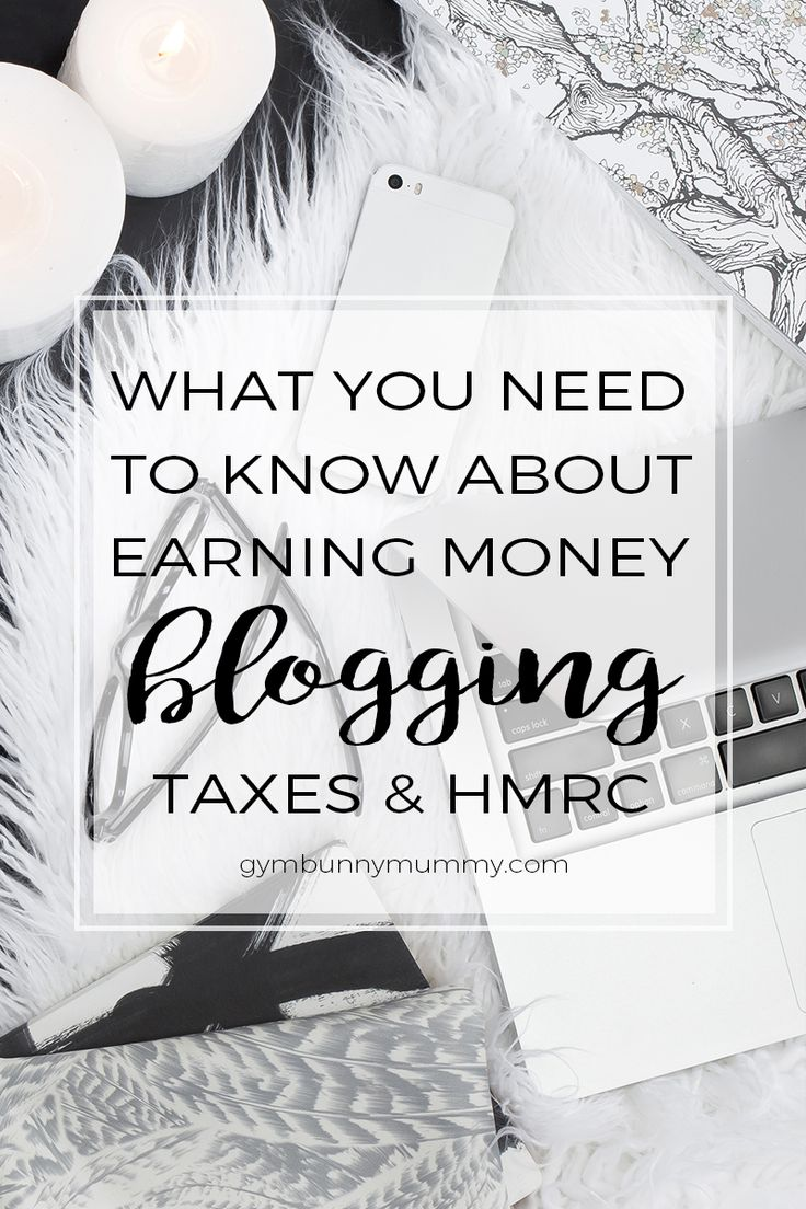 WHAT YOU NEED TO KNOW ABOUT EARNING MONEY THROUGH BLOGGING, TAXES