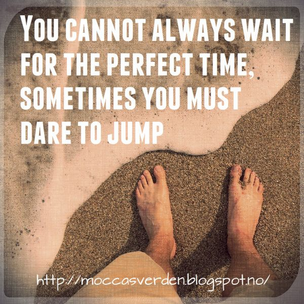 Love Your Life: The perfect time