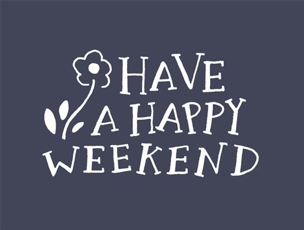 Here's to a fantastic weekend! Go out and have some fun!
