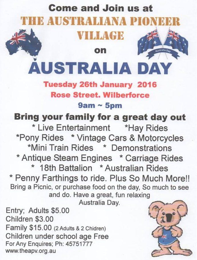 "Our biggest day of the Year ""Dunny Races"" – if you want to enter e-mail events@theapv.org.au  to enter    Displays – Steam Engines, Trucks, Vintage Motor Bikes, Cars-  Entertainment on our Stage all day long. Rides – including: Hay Ride, Carriage Rides, Sulky Rides, Pony Rides, Penny Farthings. Visit the Morsecodians. See the Gramophone Display. Participate in Australian Old Time Games.Visit our Penny Arcade.Best Dressed for AusDay in either 1800's wear or Australia Day wear, prizes for…"