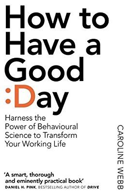 How To Have A Good Day: The essential toolkit for a productive day at work and beyond: Amazon.de: Caroline Webb: Fremdsprachige Bücher