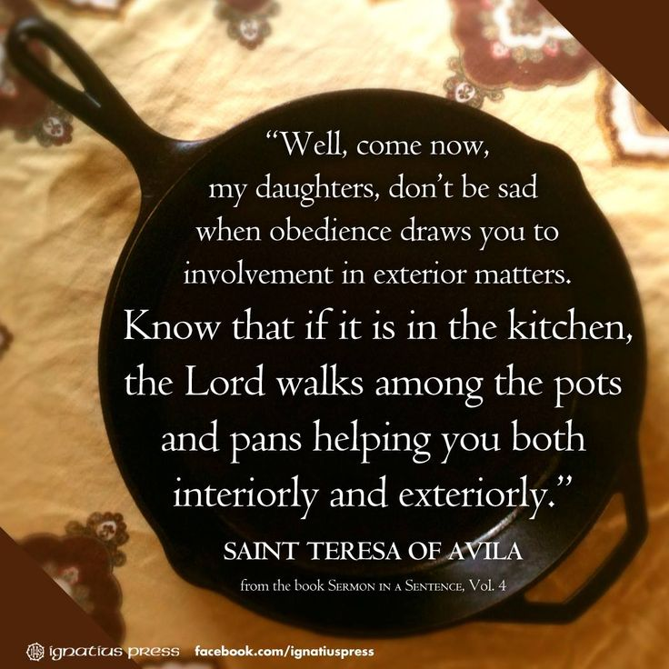 Teresa Of Avila   God Walks Among The Pots And The Pans. He Is With Us In  Our Daily Tasks U0026 Chores.