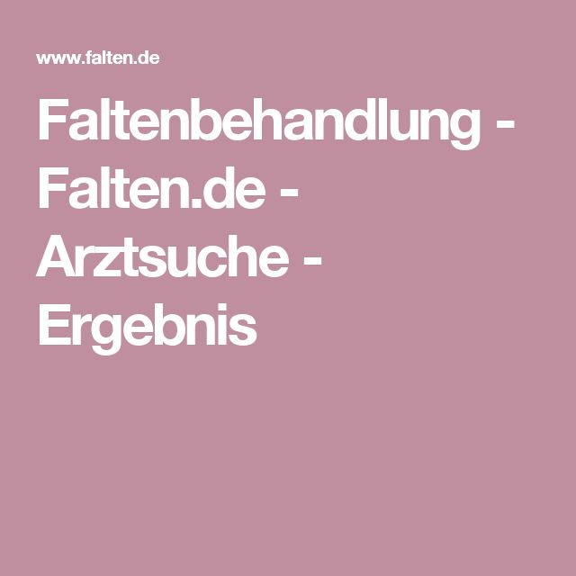 Faltenbehandlung - Falten.de - Arztsuche - Ergebnis