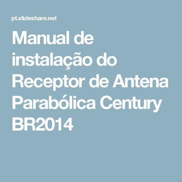 Manual de instalação do Receptor de Antena Parabólica Century BR2014