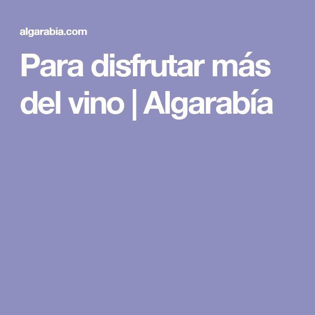 Para disfrutar más del vino | Algarabía