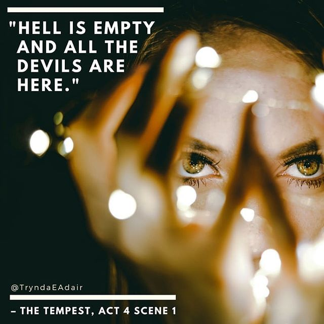 """""""Hell is empty and all the devils are here.""""  #TheTempest  Act 1 scene 2.  NOTE: Apologies on the typo in the image it's actually from Act 1 scene 2 of The Tempest.  #ShakespeareSunday #WilliamShakespeareQuote  #WilliamShakespeare  #TheBard #Quotes - https://www.instagram.com/p/Bef_l9ZBCze/"""