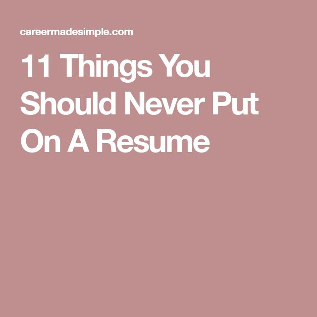 11 Things You Should Never Put On A Resume