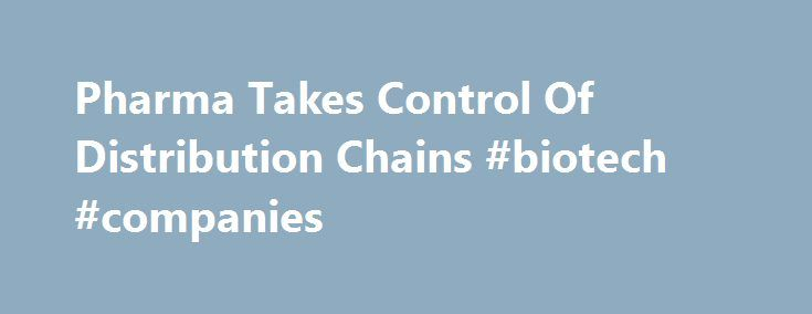 Pharma Takes Control Of Distribution Chains #biotech #companies http://pharmacy.remmont.com/pharma-takes-control-of-distribution-chains-biotech-companies/  #pharmaceutical distribution companies # Pharma Takes Control Of Distribution Chains Many pharmaceutical companies in the UK have adopted a direct-to-pharmacy (DTP) distribution model, which enables companies to more tightly control their supply chains. Although DTP has faced some opposition from wholesalers, no legal steps have been…
