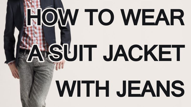 How to wear a Suit Jacket with Jeans