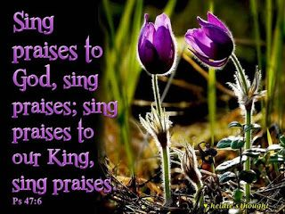 Daily Devotions:   Psalm 47:6Sing praises to God, sing praises