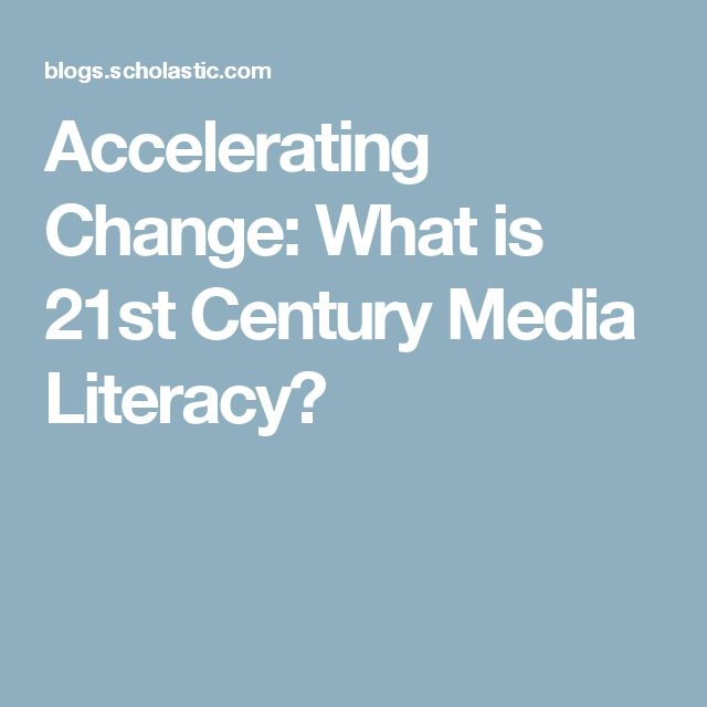 Accelerating Change: What is 21st Century Media Literacy?
