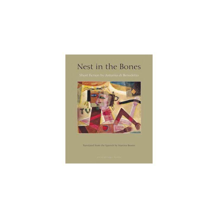 Nest in the Bones : Stories by Antonio Benedetto (Paperback) (Antonio Di Benedetto)