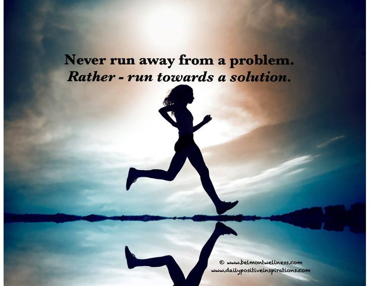 It's Much Easier To Run Away From Problems But One Must