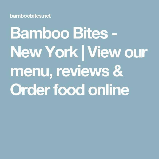 Bamboo Bites - New York | View our menu, reviews & Order food online