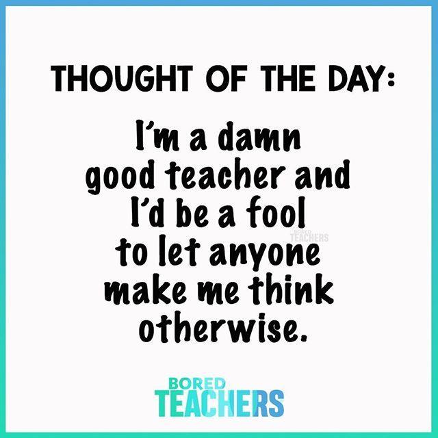 Positive Mindset Bored Teachers Teacher Quotes Funny Teaching Quotes Teachers
