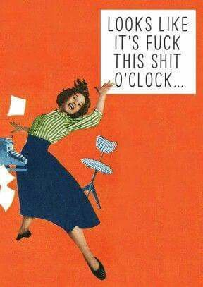 Look like it's fuck this shit o'clock - vintage retro funny quotes