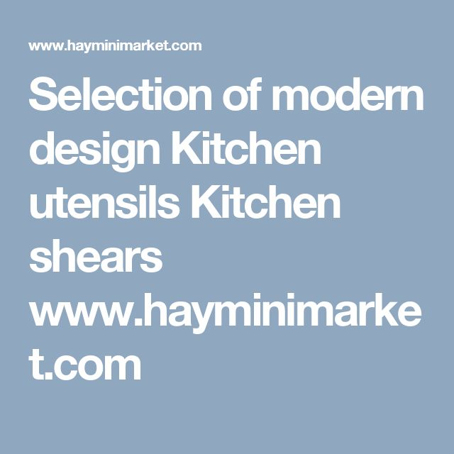 Selection of modern design Kitchen utensils  Kitchen shears  www.hayminimarket.com