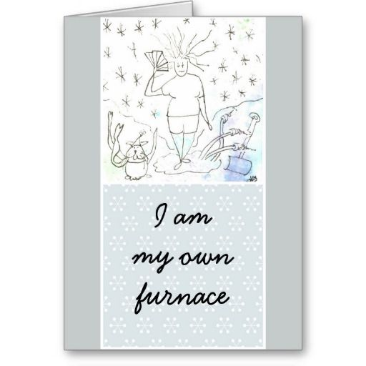 """Funny Goddess Hot Flashes Greeting Card """"I am my own furnace"""" available here: http://www.zazzle.ca/funny_goddess_hot_flashes-137246399803202180?CMPN=addthis&lang=en&rf=238080002099367221 $3.35 #aging #humor #menopause"""