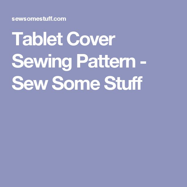 Tablet Cover Sewing Pattern - Sew Some Stuff