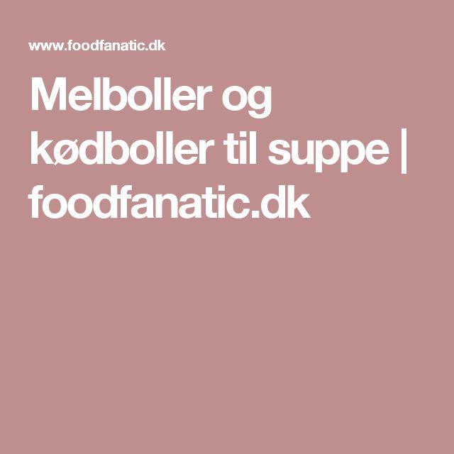 Melboller og kødboller til suppe | foodfanatic.dk