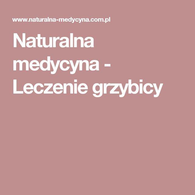 Naturalna medycyna - Leczenie grzybicy