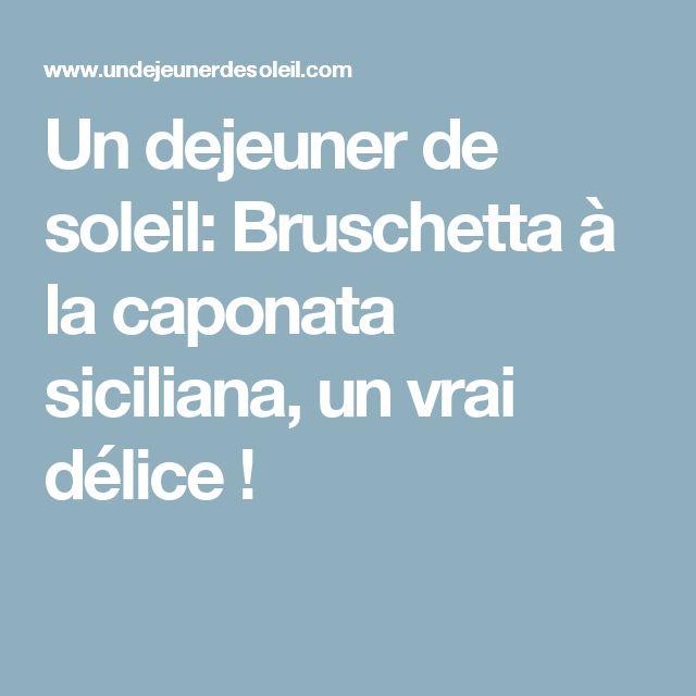 Un dejeuner de soleil: Bruschetta à la caponata siciliana, un vrai délice !