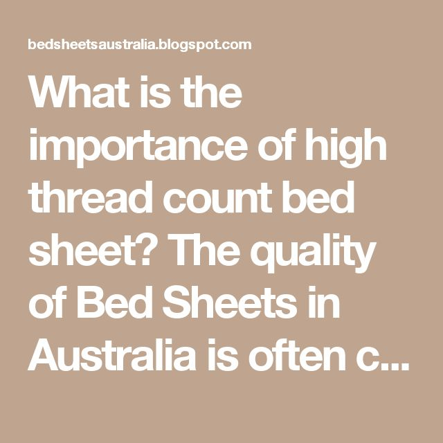 """What is the importance of high thread count bed sheet? The quality of Bed Sheets in Australia is often conveyed by the thread count—the number of threads per square inch of material. In general, the higher the thread count, the softer the sheet, but the weave and type of thread may affect the """"hand"""" of the material so that a sheet with a lower thread count may actually be softer than one with a higher count. Yarn quality also plays a part in the look and feel of sheets, as finer yarns tend…"""