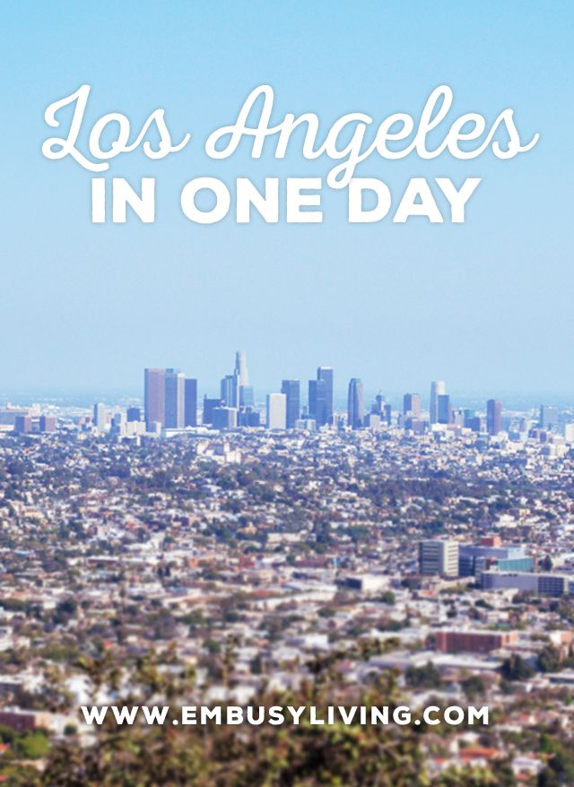 Los Angeles in One Day: Hitting All the Hot Spots in a Quick Trip | EmBusyLiving.com