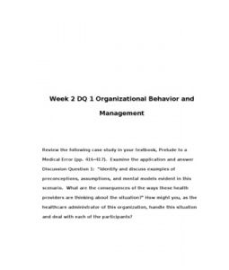 "Week 2 DQ 1 Organizational Behavior and Management    Review the following case study in your textbook, Prelude to a Medical Error (pp. 416-417). Examine the application and answer Discussion Question 1: ""Identify and discuss examples of… (More)"