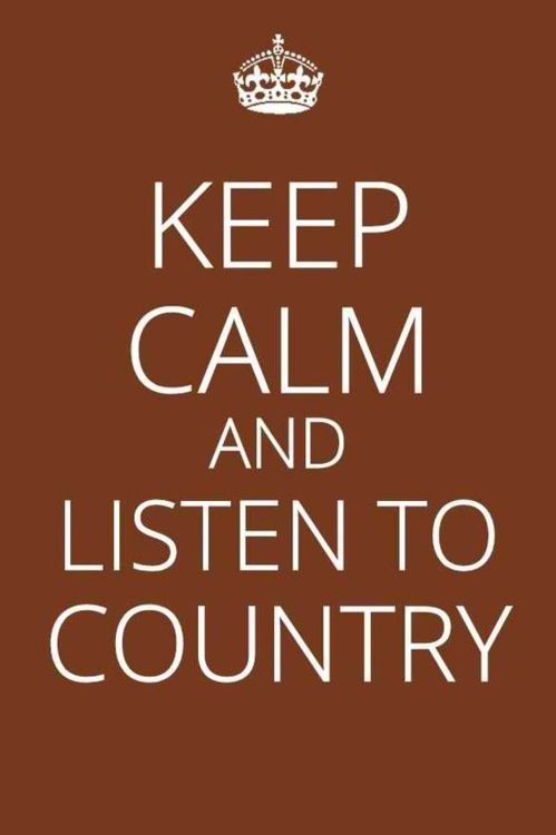 Always: Country 3, Country Girl, Quotes, Country Music, Countrymusic, Keepcalm, Keep Calm, Country Life