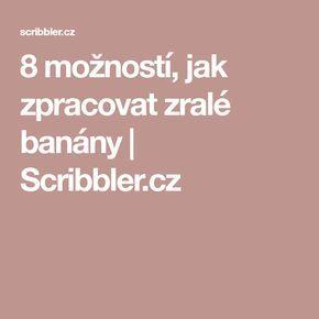 8 možností, jak zpracovat zralé banány | Scribbler.cz