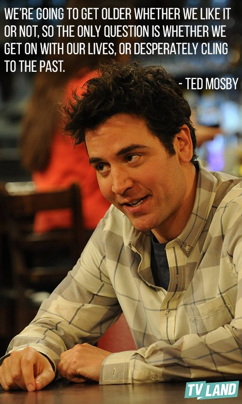 Ted Mosby shares some important words about getting older. Watch him in How I Met