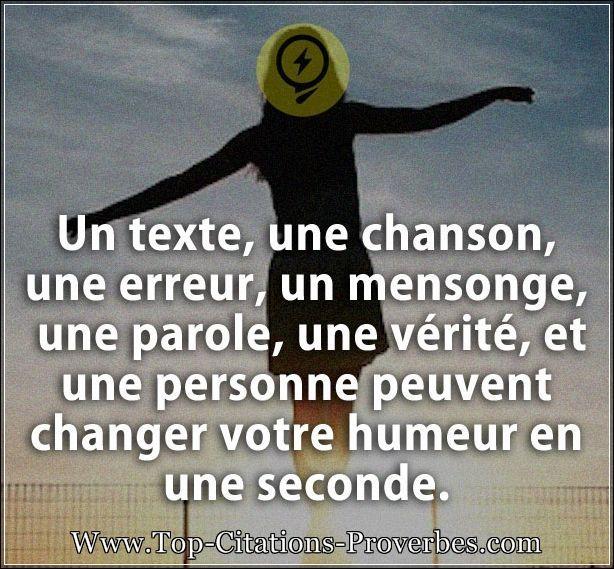 Un texte, une chanson, une erreur, un mensonge, une parole, une vérité, et une personne peuvent changer votre humeur en une seconde.