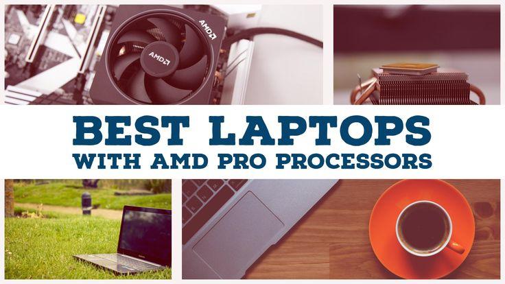 Best Laptops With AMD Pro Processors 7th Generation & FreeSync Tech